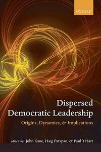 Dispersed Democratic Leadership: Origins, Dynamics, and Implications - cover