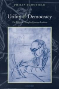 Utility and Democracy: The Political Thought of Jeremy Bentham - Philip Schofield - cover