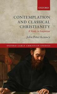 Contemplation and Classical Christianity: A Study in Augustine - John Peter Kenney - cover