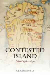Contested Island: Ireland 1460-1630 - S. J. Connolly - cover