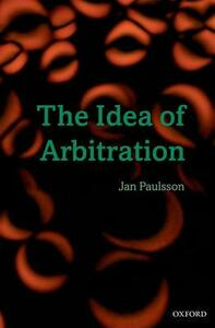 The Idea of Arbitration - Jan Paulsson - cover