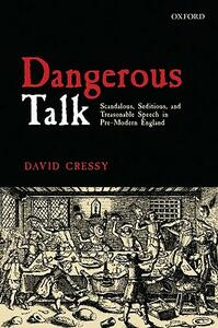 Dangerous Talk: Scandalous, Seditious, and Treasonable Speech in Pre-Modern England - David Cressy - cover