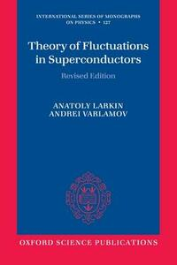 Theory of Fluctuations in Superconductors - Anatoly Larkin,Andrei Varlamov - cover