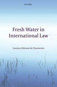 Fresh Water in International Law - Laurence Boisson de Chazournes - cover