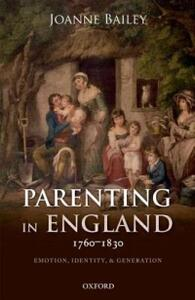 Parenting in England 1760-1830: Emotion, Identity, and Generation - Joanne Bailey - cover