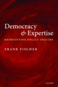 Democracy and Expertise: Reorienting Policy Inquiry - Frank Fischer - cover