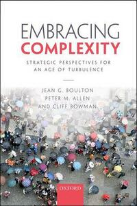Embracing Complexity: Strategic Perspectives for an Age of Turbulence - Jean G. Boulton,Peter M. Allen,Cliff Bowman - cover