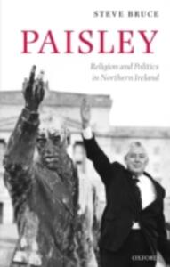 Paisley: Religion and Politics in Northern Ireland - Steve Bruce - cover