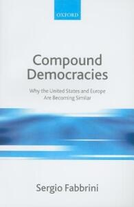 Compound Democracies: Why the United States and Europe Are Becoming Similar - Sergio Fabbrini - cover