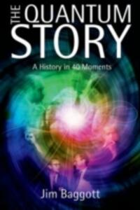 The Quantum Story: A history in 40 moments - Jim Baggott - cover