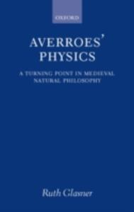 Averroes' Physics: A Turning Point in Medieval Natural Philosophy - Ruth Glasner - cover