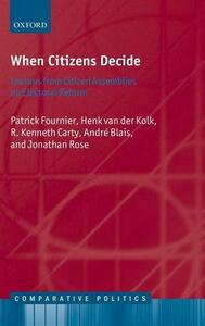 When Citizens Decide: Lessons from Citizen Assemblies on Electoral Reform - Patrick Fournier,Henk van der Kolk,R. Kenneth Carty - cover