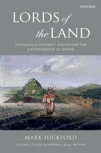 Lords of the Land: Indigenous Property Rights and the Jurisprudence of Empire - Mark Hickford - cover