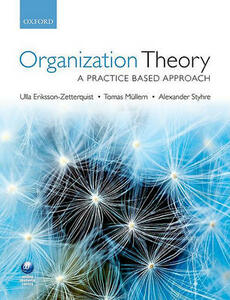 Organization Theory: A Practice Based Approach - Ulla Eriksson-Zetterquist,Tomas Mullern,Alexander Styhre - cover