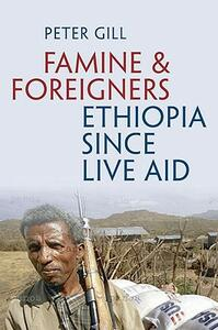 Famine and Foreigners: Ethiopia Since Live Aid - Peter Gill - cover