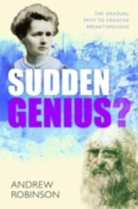 Sudden Genius?: The Gradual Path to Creative Breakthroughs - Andrew Robinson - cover