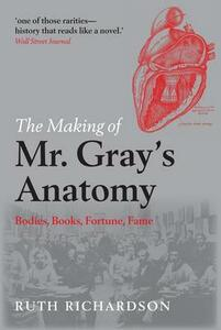 The Making of Mr Gray's Anatomy: Bodies, books, fortune, fame - Ruth Richardson - cover