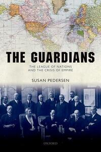 The Guardians: The League of Nations and the Crisis of Empire - Susan Pedersen - cover