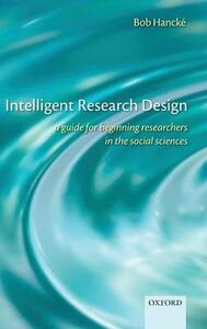 Intelligent Research Design: A Guide for Beginning Researchers in the Social Sciences - Bob Hancke - cover
