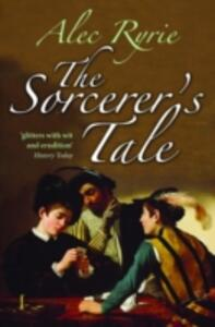 The Sorcerer's Tale: Faith and Fraud in Tudor England - Alec Ryrie - cover