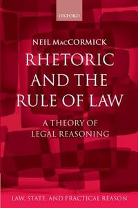 Rhetoric and The Rule of Law: A Theory of Legal Reasoning - Neil MacCormick - cover