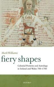 Fiery Shapes: Celestial Portents and Astrology in Ireland and Wales 700-1700 - J. Mark G. Williams - cover