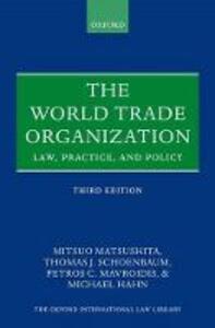 The World Trade Organization: Law, Practice, and Policy - Mitsuo Matsushita,Thomas J. Schoenbaum,Petros C. Mavroidis - cover