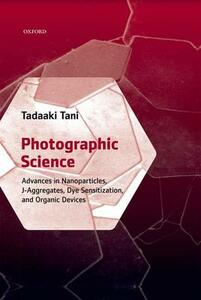 Photographic Science: Advances in Nanoparticles, J-Aggregates, Dye Sensitization, and Organic Devices - Tadaaki Tani - cover