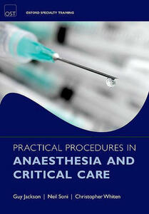 Practical Procedures in Anaesthesia and Critical Care - Guy Jackson,Neil Soni,Christopher J. Whiten - cover