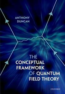 The Conceptual Framework of Quantum Field Theory - Anthony Duncan - cover