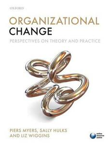 Organizational Change: Perspectives on Theory and Practice - Piers Myers,Sally Hulks,Liz Wiggins - cover