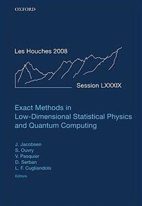 Exact Methods in Low-dimensional Statistical Physics and Quantum Computing: Lecture Notes of the Les Houches Summer School: Volume 89, July 2008 - cover