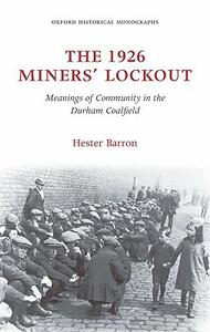The 1926 Miners' Lockout: Meanings of Community in the Durham Coalfield - Hester Barron - cover