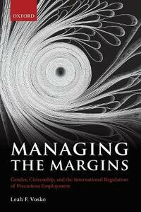 Managing the Margins: Gender, Citizenship, and the International Regulation of Precarious Employment - Leah F. Vosko - cover