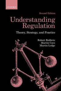Understanding Regulation: Theory, Strategy, and Practice - Robert Baldwin,Martin Cave,Martin Lodge - cover