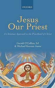 Jesus Our Priest: A Christian Approach to the Priesthood of Christ - S. J. Gerald O'Collins,Michael Keenan Jones - cover