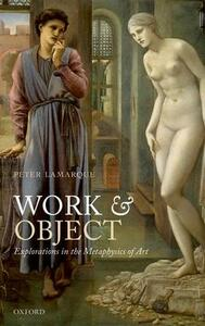 Work and Object: Explorations in the Metaphysics of Art - Peter Lamarque - cover