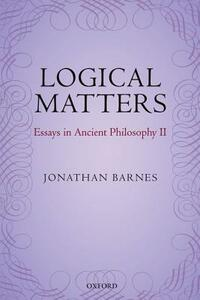 Logical Matters: Essays in Ancient Philosophy II - Jonathan Barnes - cover