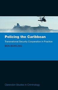Policing the Caribbean: Transnational Security Cooperation in Practice - Ben Bowling - cover