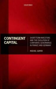 Contingent Capital: Short-term Investors and the Evolution of Corporate Governance in France and Germany - Michel Goyer - cover