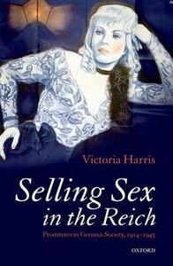 Selling Sex in the Reich: Prostitutes in German Society, 1914-1945 - Victoria Harris - cover