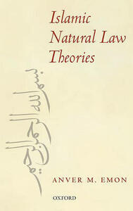 Islamic Natural Law Theories - Anver M. Emon - cover