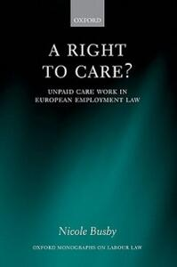 A Right to Care?: Unpaid Work in European Employment Law - Nicole Busby - cover