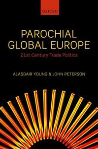 Parochial Global Europe: 21st Century Trade Politics - Alasdair R. Young,John Peterson - cover