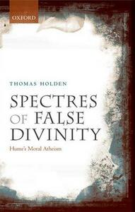 Spectres of False Divinity: Hume's Moral Atheism - Thomas Holden - cover