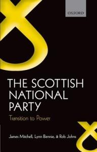 The Scottish National Party: Transition to Power - James Mitchell,Lynn Bennie,Rob Johns - cover