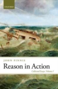 Reason in Action: Collected Essays Volume I - John Finnis - cover
