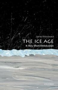 The Ice Age: A Very Short Introduction - Jamie Woodward - cover