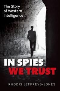 In Spies We Trust: The Story of Western Intelligence - Rhodri Jeffreys-Jones - cover