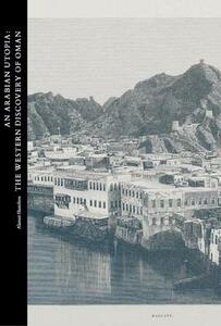 An Arabian Utopia: The Western Discovery of Oman - Alastair Hamilton - cover